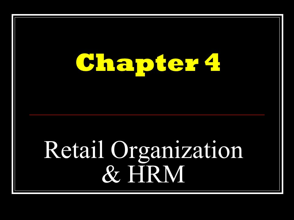 Retail Organization & HRM Chapter 4
