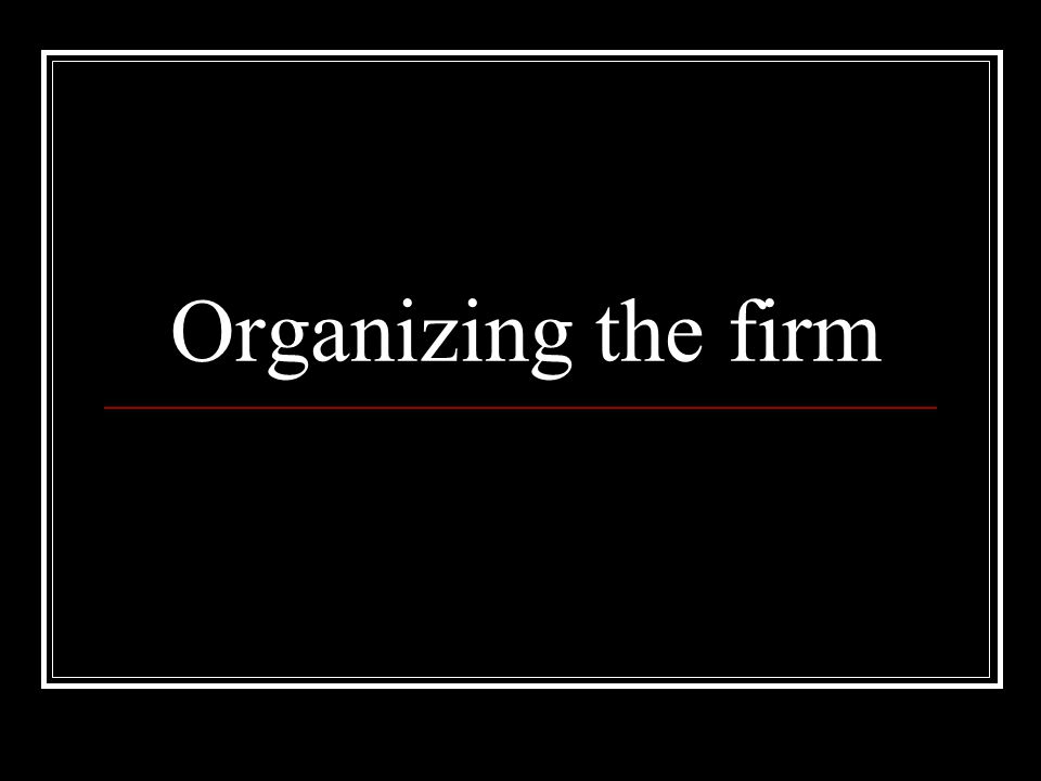 Organizing the firm
