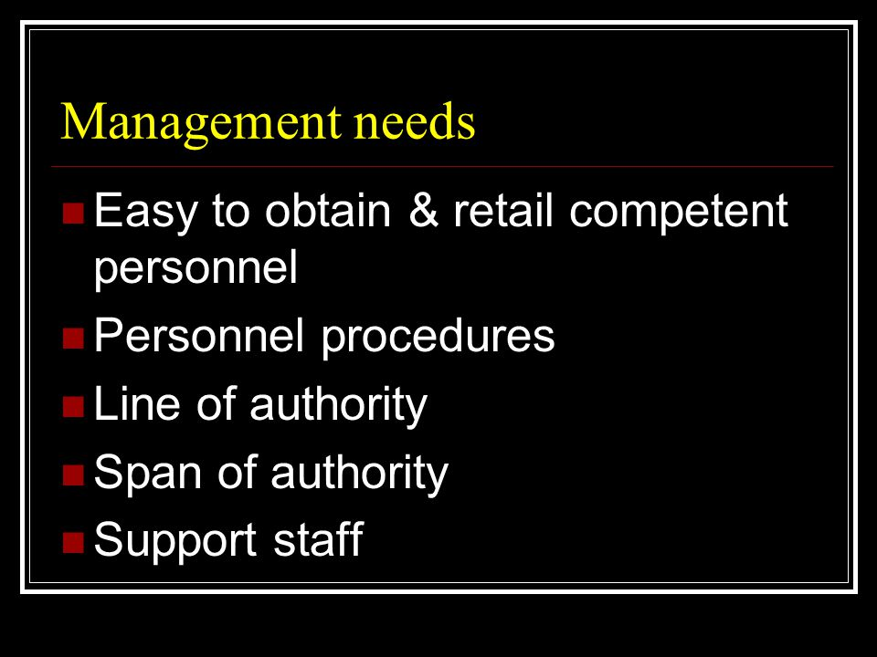 Management needs  Levels of organization developed well  Organizations plans well integrated  Motivated employees