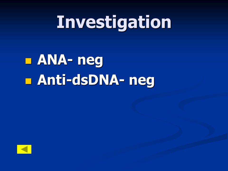 Investigation  ANA- neg  Anti-dsDNA- neg