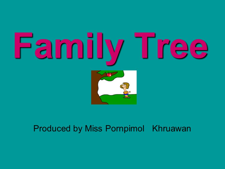 Family Tree Produced by Miss Pornpimol Khruawan