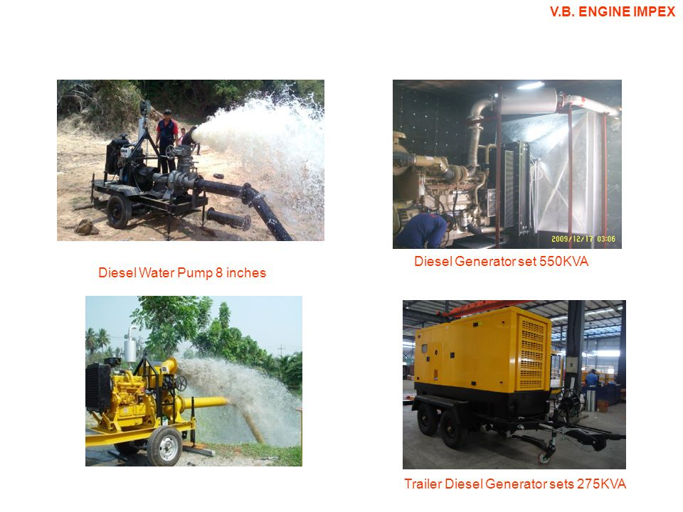 V.B. ENGINE IMPEX Diesel Water Pump 8 inches Diesel Generator set 550KVA Trailer Diesel Generator sets 275KVA