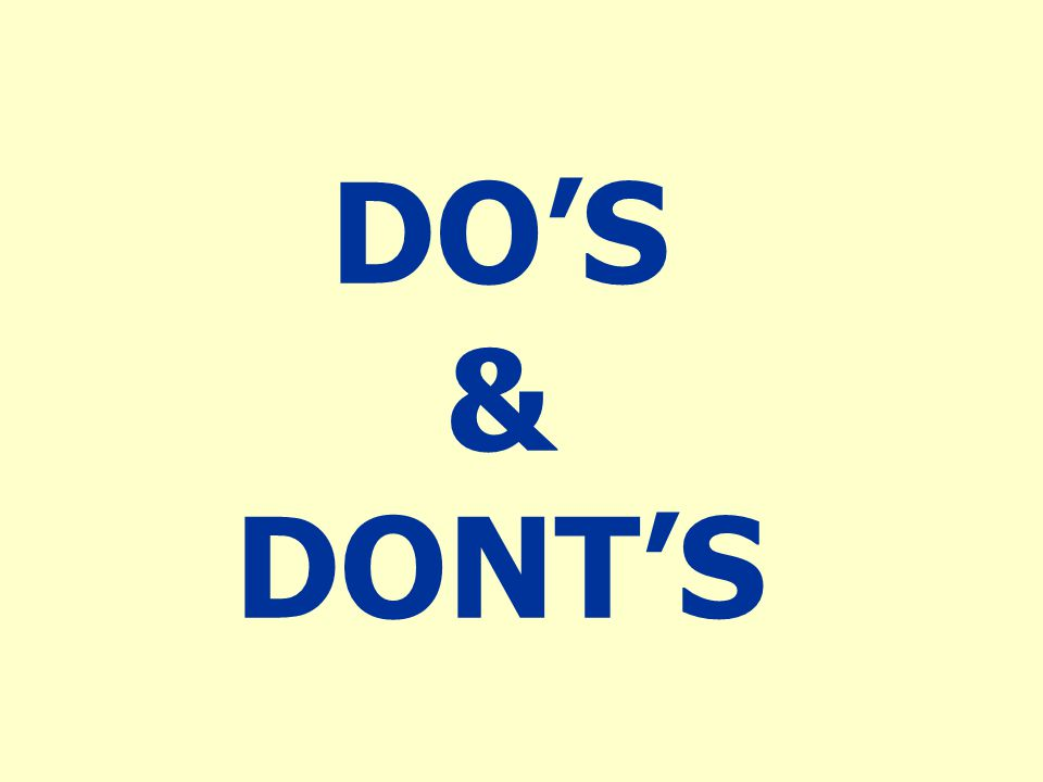 DO'S & DONT'S