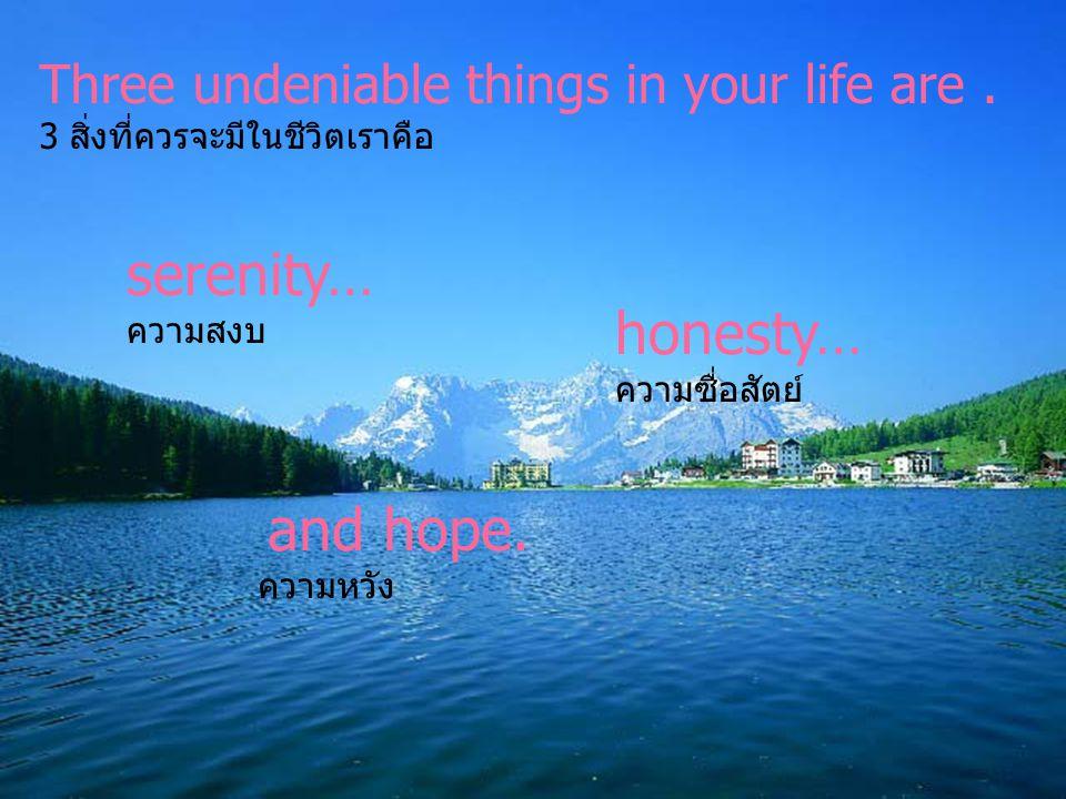Three irrevocable things in your life are … 3 สิ่งในชีวิตเราที่ไม่สามารถเรียกร้องกลับคืนมาได้... and chance. และโอกาส time… เวลา Word คำพูด