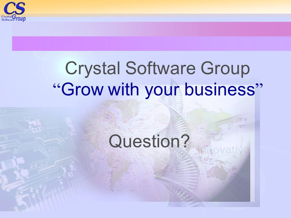 """Crystal Software Group """" Grow with your business """" Question?"""