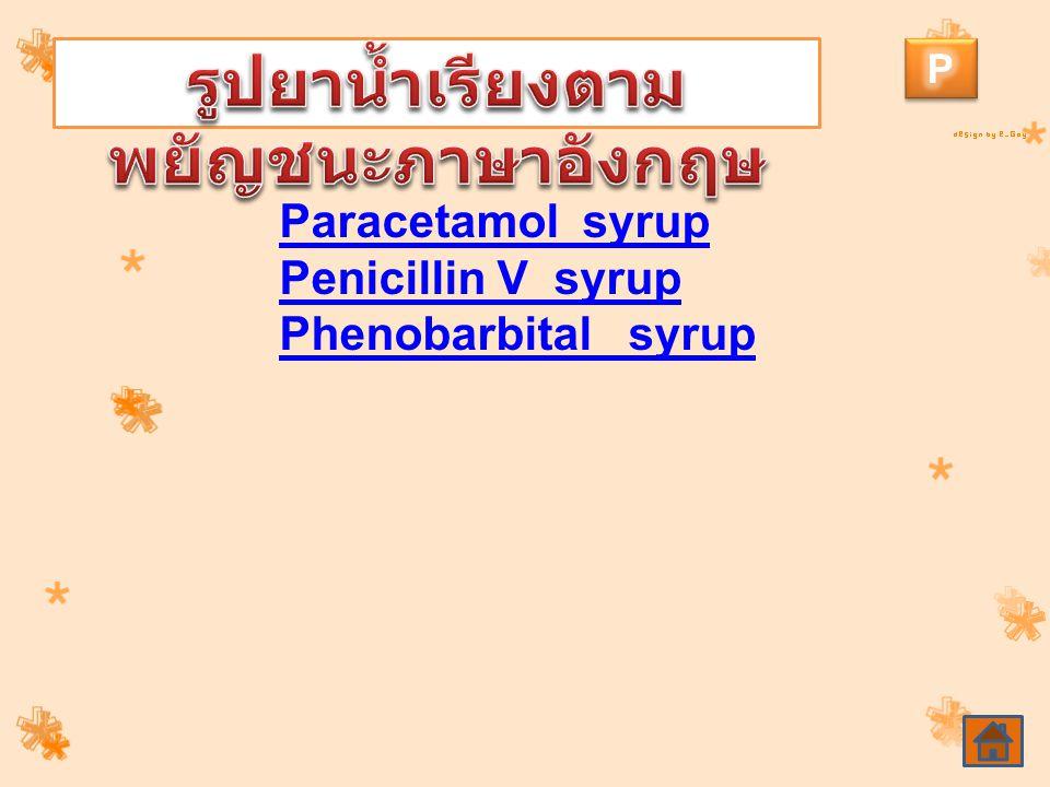 Paracetamol syrup Penicillin V syrup Phenobarbital syrup