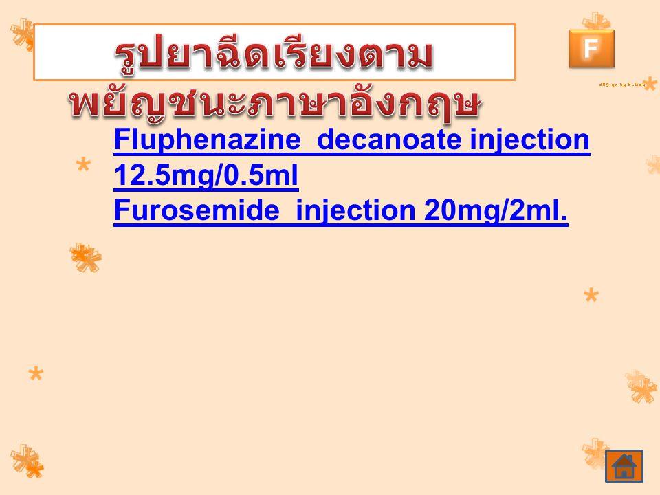Fluphenazine decanoate injection 12.5mg/0.5ml Furosemide injection 20mg/2ml.