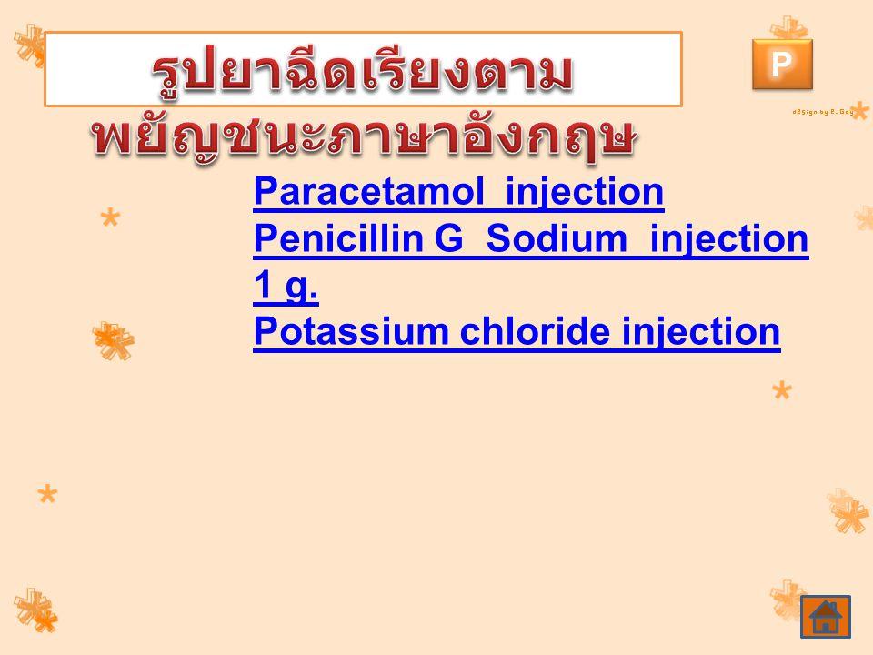 Paracetamol injection Penicillin G Sodium injection 1 g. Potassium chloride injection