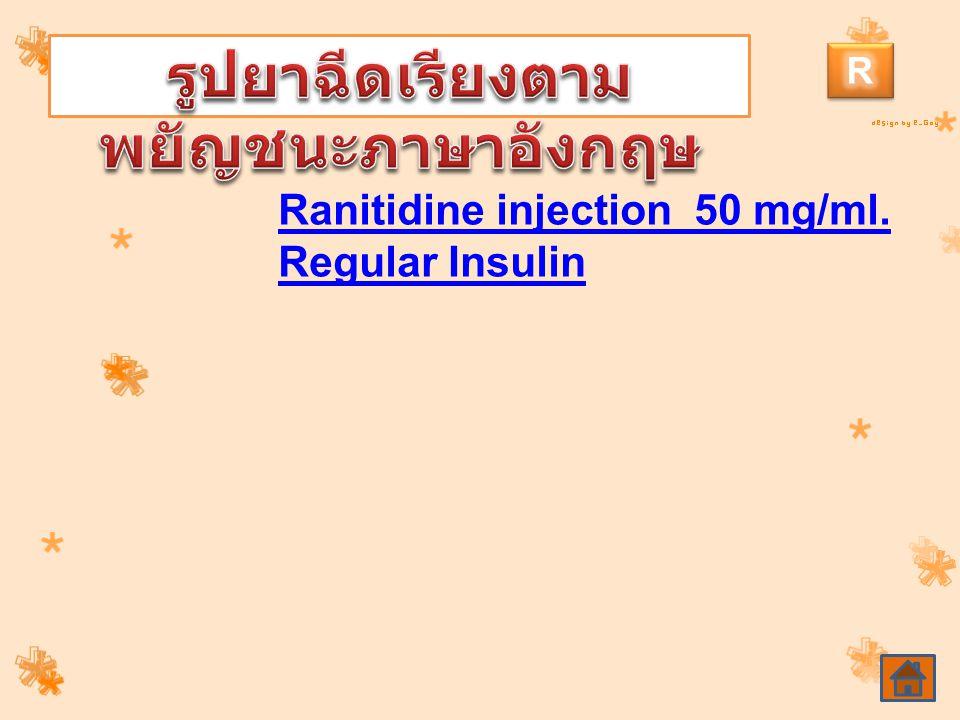 Ranitidine injection 50 mg/ml. Regular Insulin