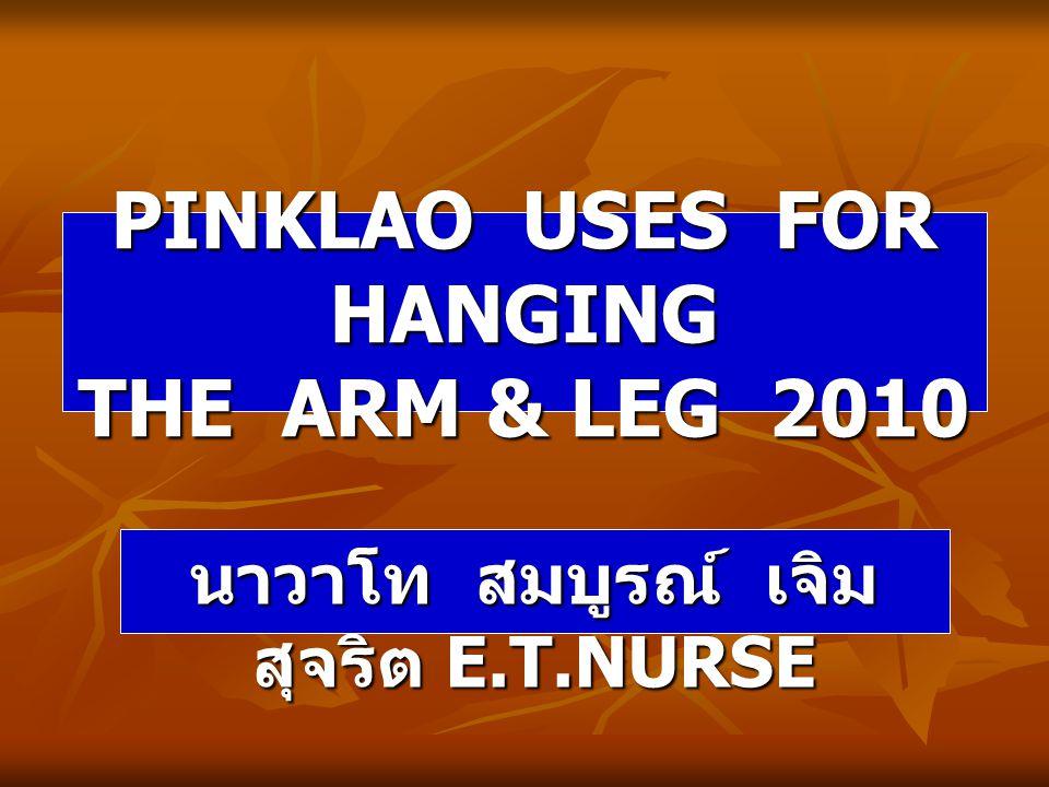 PINKLAO USES FOR HANGING THE ARM & LEG 2010 นาวาโท สมบูรณ์ เจิม สุจริต E.T.NURSE