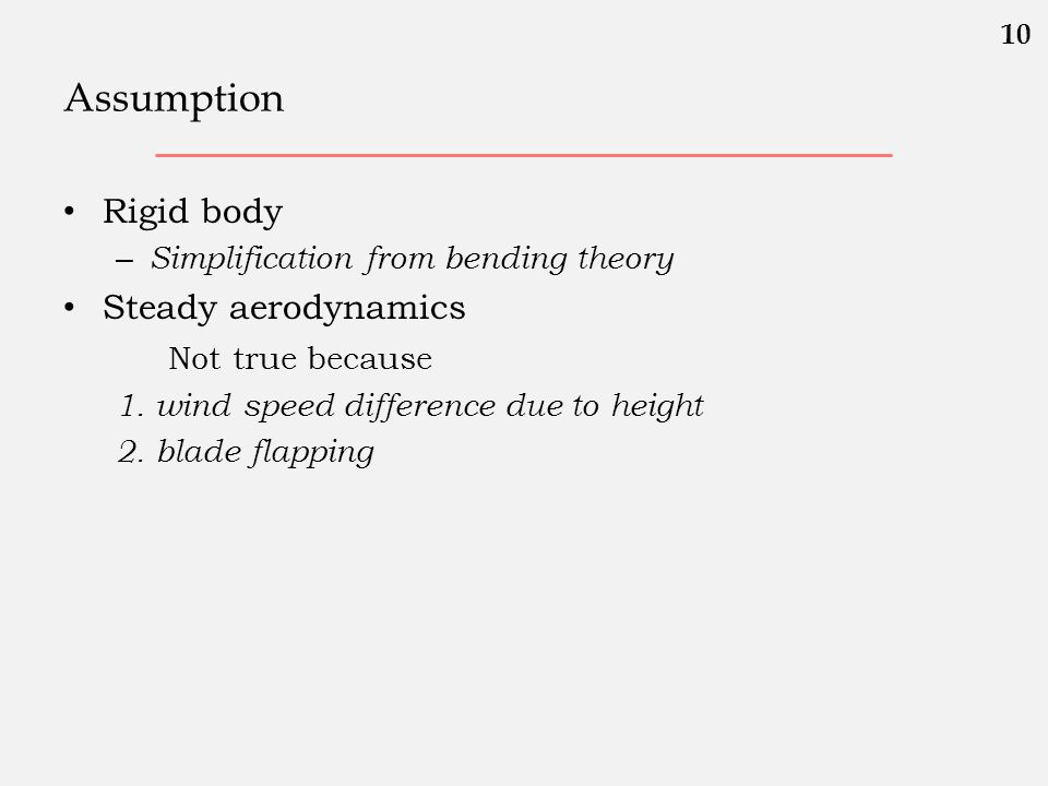 Assumption • Rigid body – Simplification from bending theory • Steady aerodynamics Not true because 1. wind speed difference due to height 2. blade fl