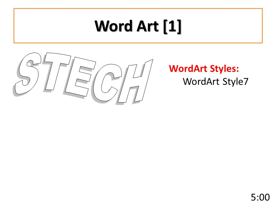 Word Art [1] WordArt Styles: WordArt Style7 5:00