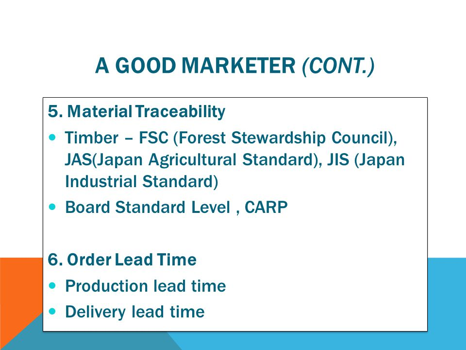 5. Material Traceability  Timber – FSC (Forest Stewardship Council), JAS(Japan Agricultural Standard), JIS (Japan Industrial Standard)  Board Standa