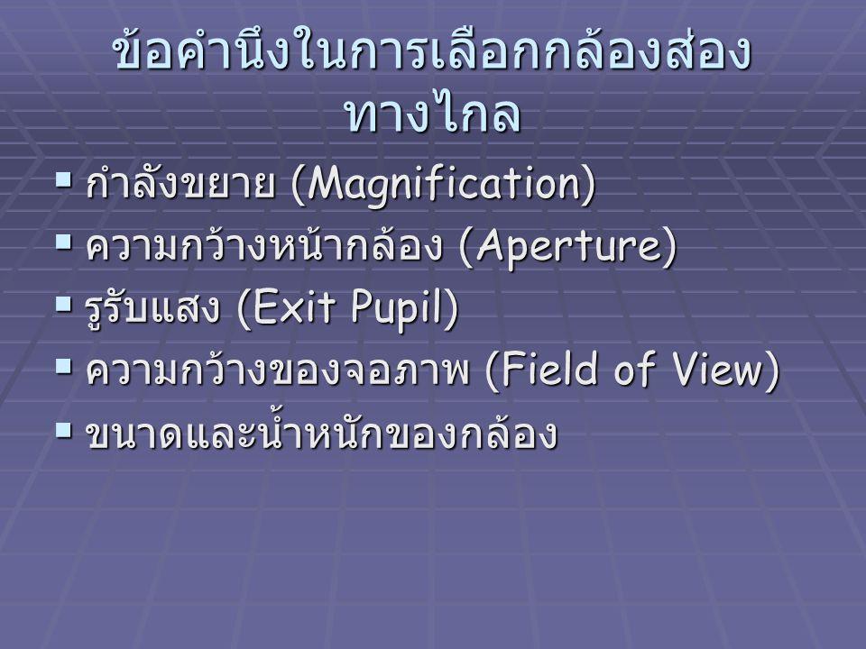 ข้อคำนึงในการเลือกกล้องส่อง ทางไกล  กำลังขยาย (Magnification)  ความกว้างหน้ากล้อง (Aperture)  รูรับแสง (Exit Pupil)  ความกว้างของจอภาพ (Field of V