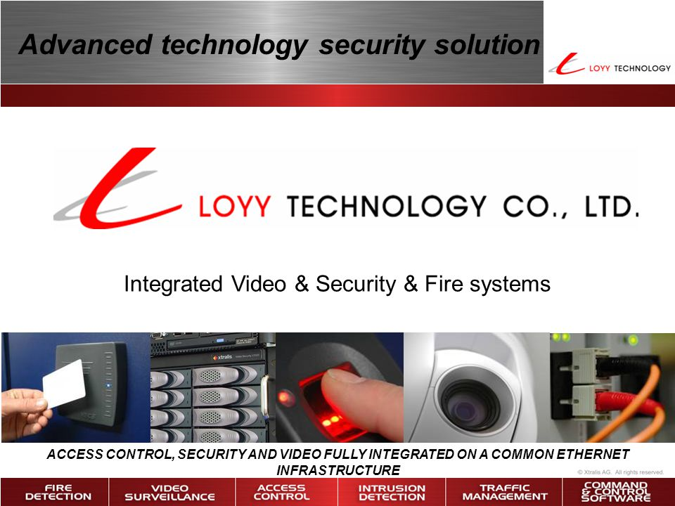 Integrated Video & Security & Fire systems Advanced technology security solution ACCESS CONTROL, SECURITY AND VIDEO FULLY INTEGRATED ON A COMMON ETHER