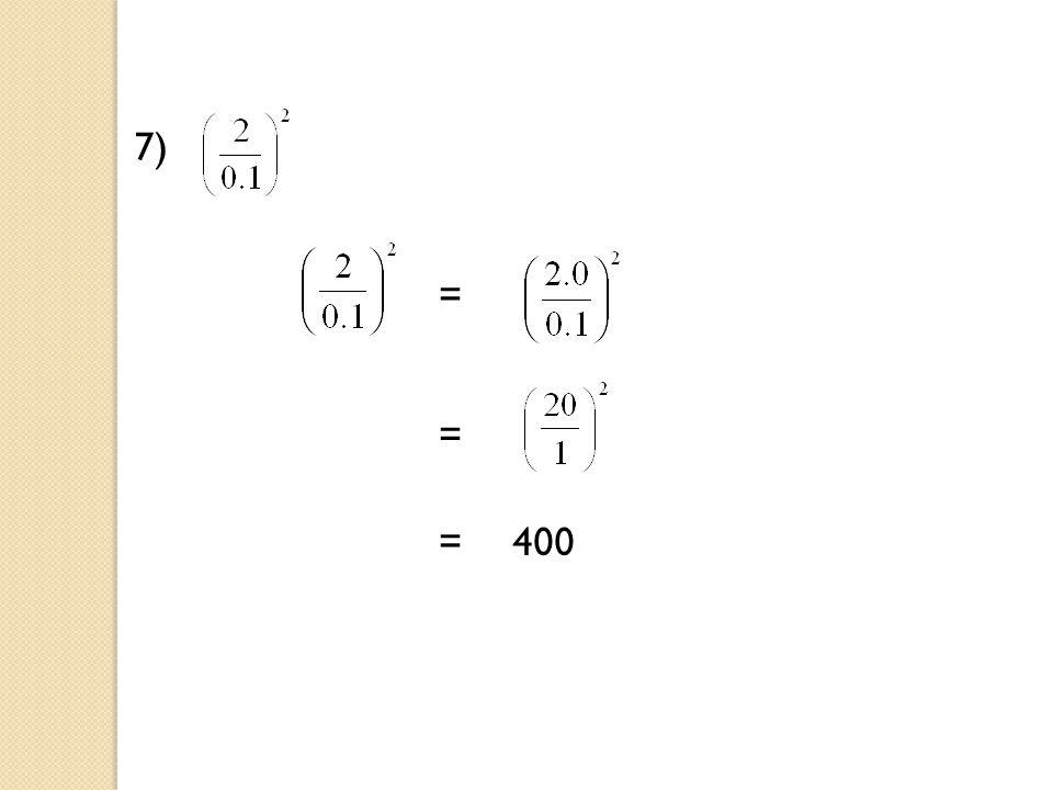 7) = = =400