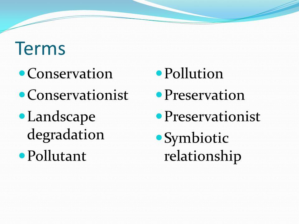 Terms  Conservation  Conservationist  Landscape degradation  Pollutant  Pollution  Preservation  Preservationist  Symbiotic relationship