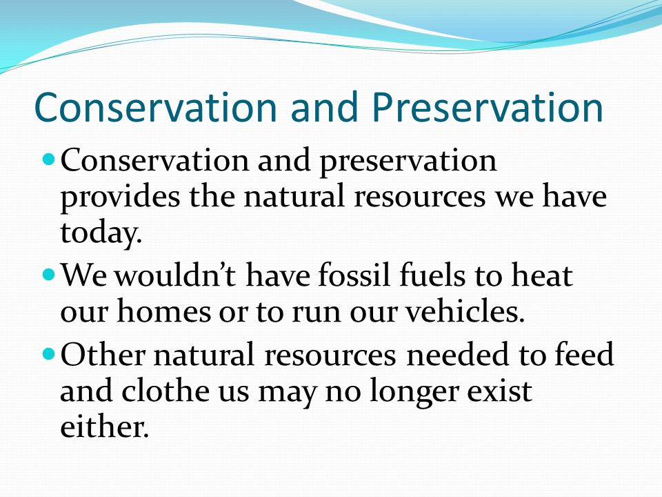 Conservation and Preservation  Conservation and preservation provides the natural resources we have today.