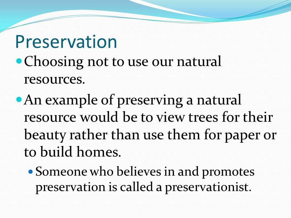 Review / Summary  Explain the importance of conservation and preservation.