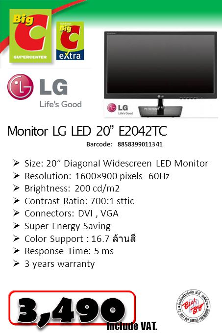  Size: 20 Diagonal Widescreen LED Monitor  Resolution: 1600×900 pixels 60Hz  Brightness: 200 cd/m2  Contrast Ratio: 700:1 sttic  Connectors: DVI, VGA  Super Energy Saving  Color Support : 16.7 ล้านสี  Response Time: 5 ms  3 years warranty Include VAT.