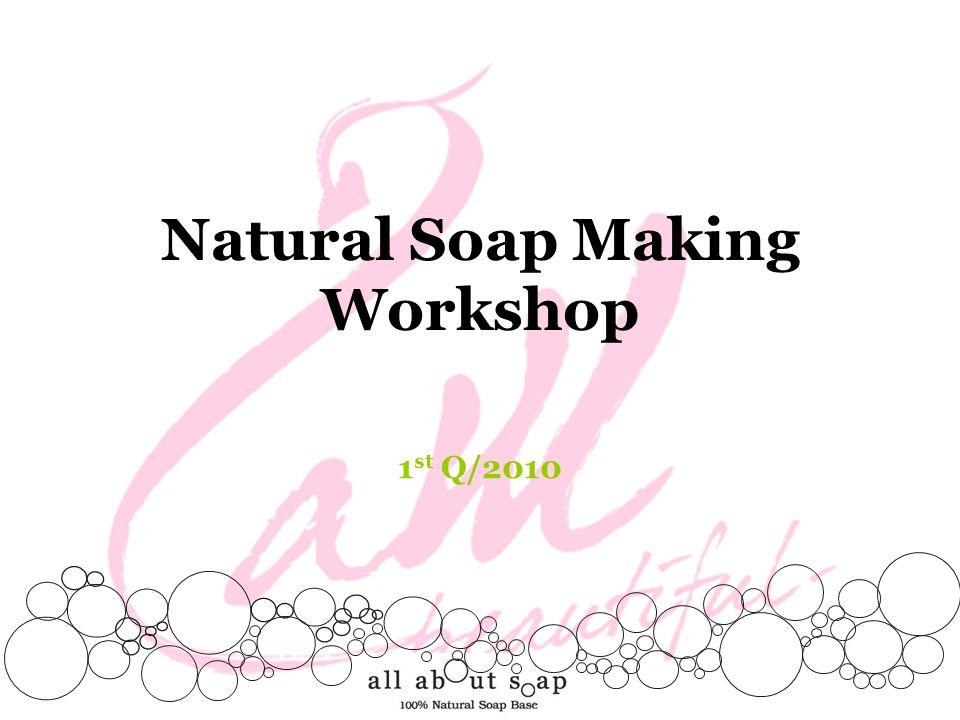 Natural Soap Making Workshop 1 st Q/2010