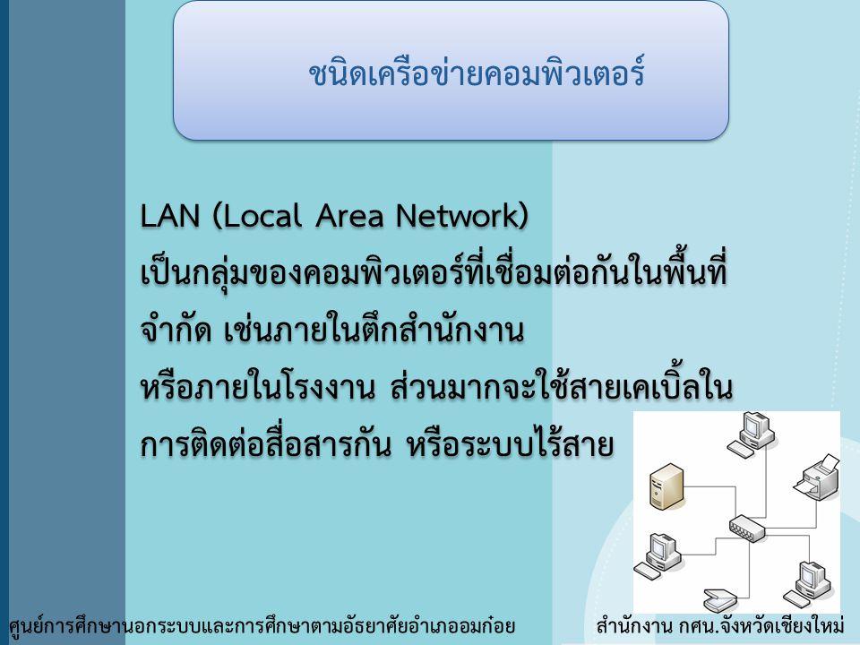 ชนิดเครือข่ายคอมพิวเตอร์ ศูนย์การศึกษานอกระบบและการศึกษาตามอัธยาศัยอำเภออมก๋อย สำนักงาน กศน.จังหวัดเชียงใหม่ LAN (Local Area Network) เป็นกลุ่มของคอมพ