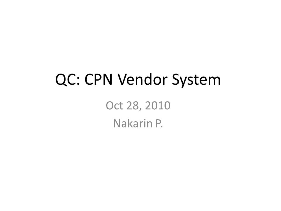 QC: CPN Vendor System Oct 28, 2010 Nakarin P.