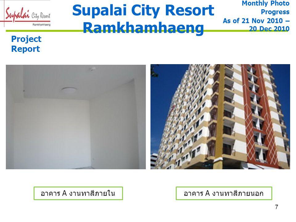 8 Supalai City Resort Ramkhamhaeng Project Report อาคาร A งานติดตั้งสุขภัณฑ์ และอุปกรณ์ อาคาร A งานติดตั้งชุดครัว Monthly Photo Progress As of 21 Nov 2010 – 20 Dec 2010