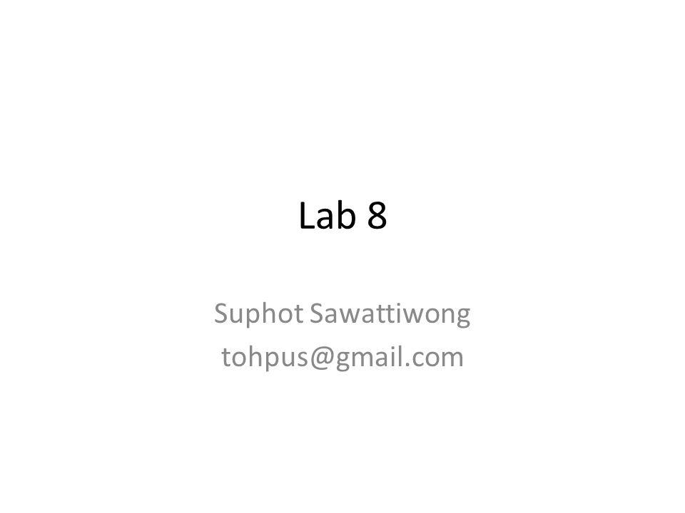 Lab 8 Suphot Sawattiwong tohpus@gmail.com
