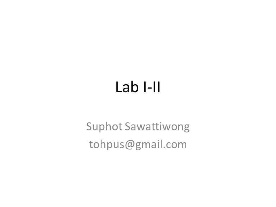 Lab I-II Suphot Sawattiwong tohpus@gmail.com