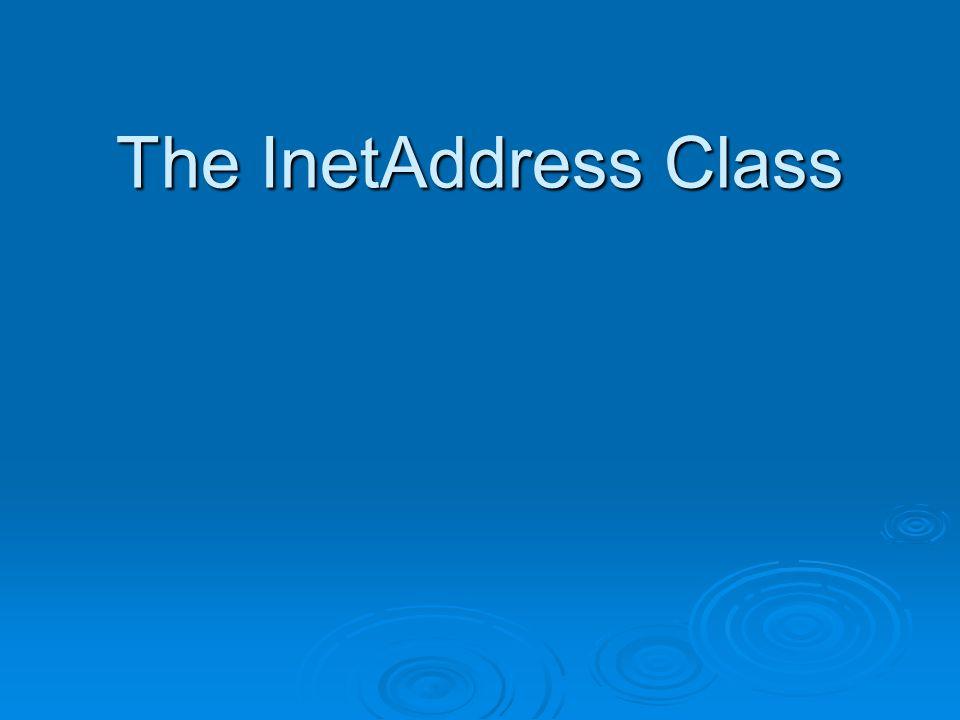  ใช้แสดงและจัดการค้นหา IP Address,Host Name ของเครื่องคอมพิวเตอร์ที่ อยู่ในระบบ Network  ใช้ได้กับ IPv4 และ IPv6  ค้นหาผ่าน Local DNS Server  การเรียกใช้ import java.net.InetAddress