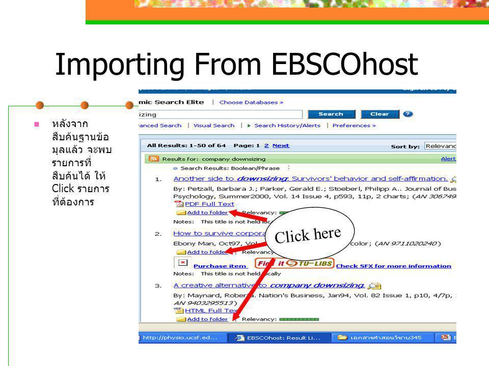 Importing From EBSCOhost  หลังจาก สืบค้นฐานข้อ มุลแล้ว จะพบ รายการที่ สืบค้นได้ ให้ Click รายการ ที่ต้องการ Click here