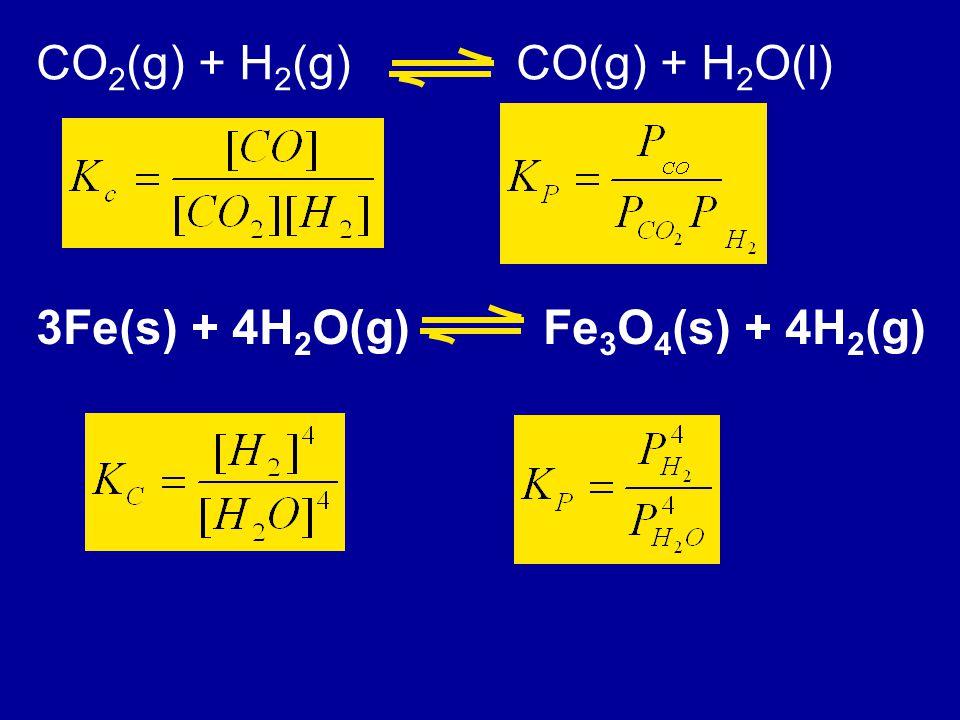 CO 2 (g) + H 2 (g)CO(g) + H 2 O(l) 3Fe(s) + 4H 2 O(g) Fe 3 O 4 (s) + 4H 2 (g)