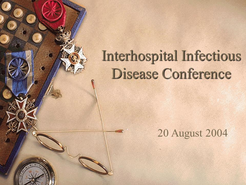 Interhospital Infectious Disease Conference 20 August 2004