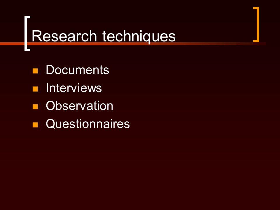 Research techniques  Documents  Interviews  Observation  Questionnaires