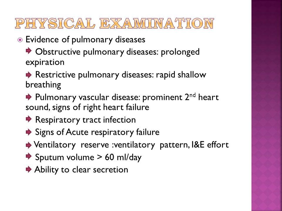  Evidence of pulmonary diseases Obstructive pulmonary diseases: prolonged expiration Restrictive pulmonary diseases: rapid shallow breathing Pulmonar