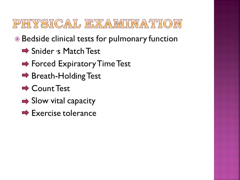  Bedside clinical tests for pulmonary function Snider, s Match Test Forced Expiratory Time Test Breath-Holding Test Count Test Slow vital capacity Ex