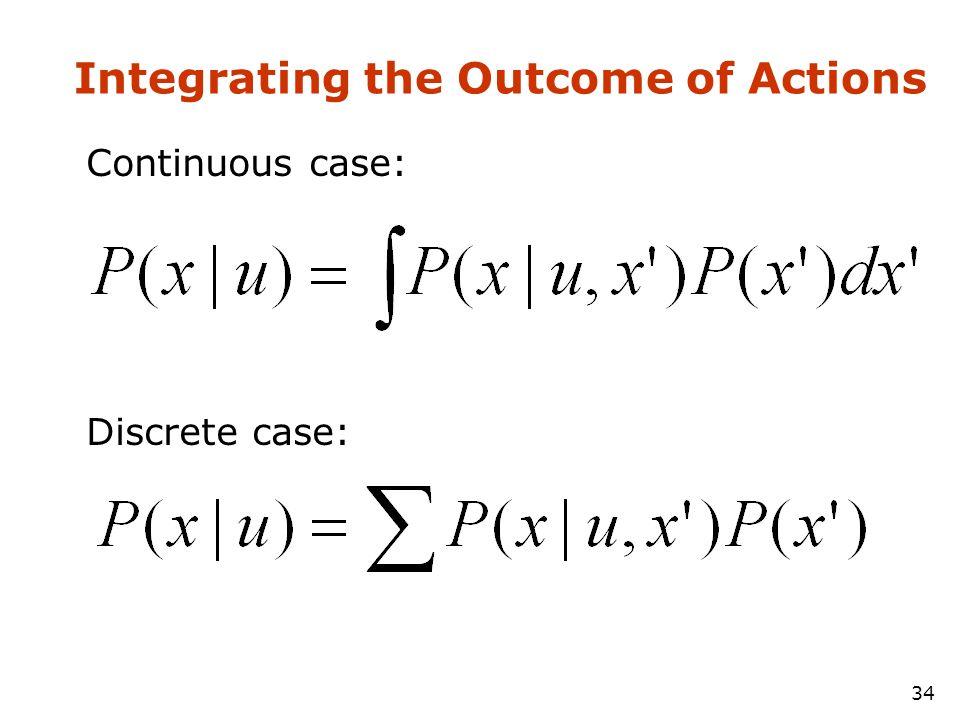 34 Integrating the Outcome of Actions Continuous case: Discrete case: