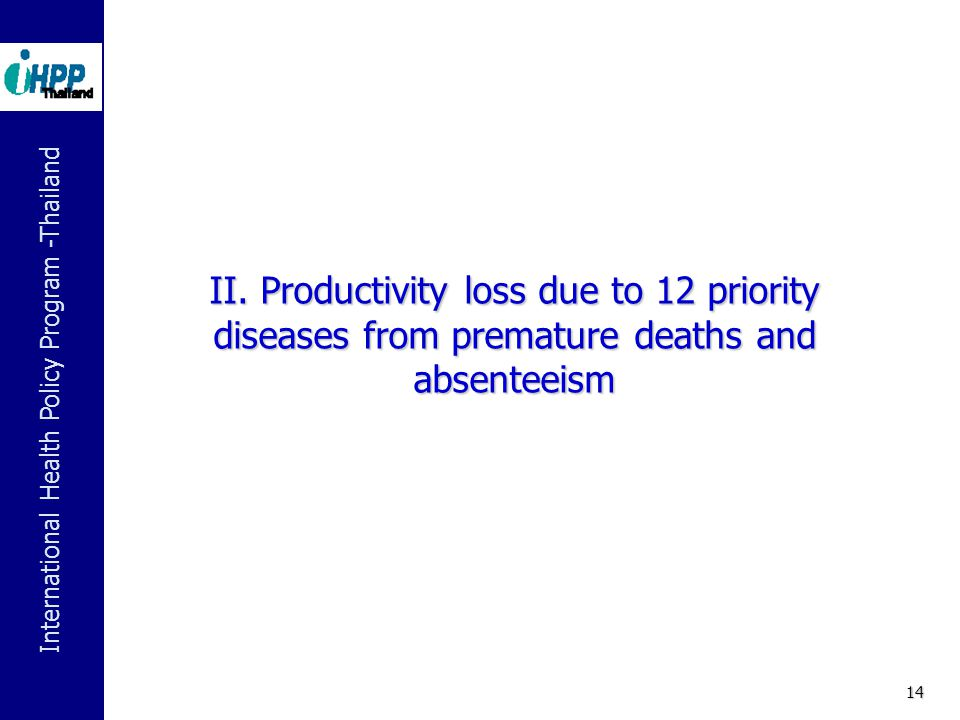 International Health Policy Program -Thailand 14 II. Productivity loss due to 12 priority diseases from premature deaths and absenteeism