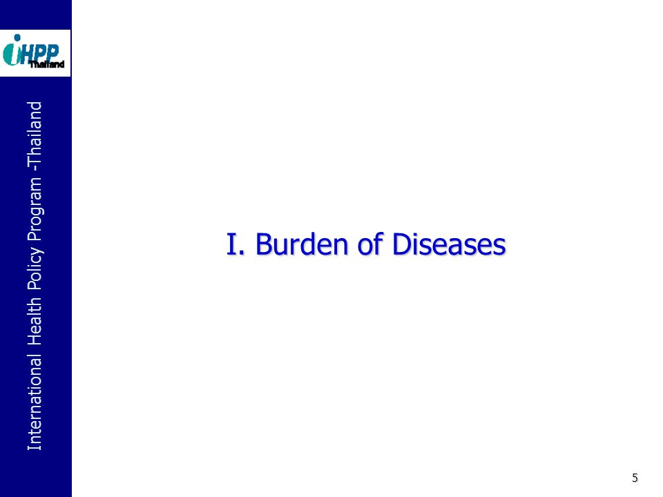 International Health Policy Program -Thailand 5 I. Burden of Diseases