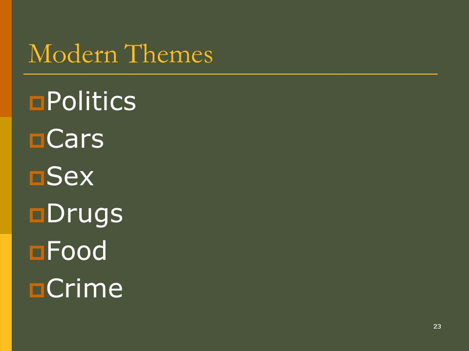 23 Modern Themes  Politics  Cars  Sex  Drugs  Food  Crime