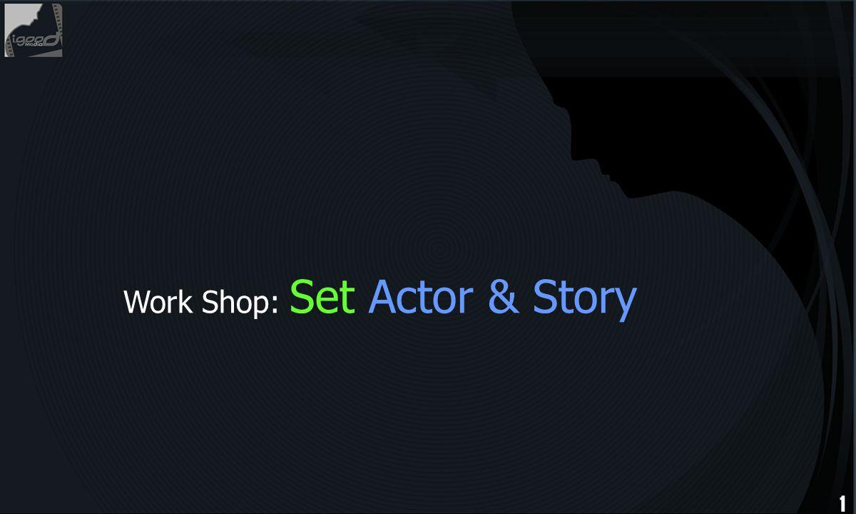 1 Work Shop: Set Actor & Story