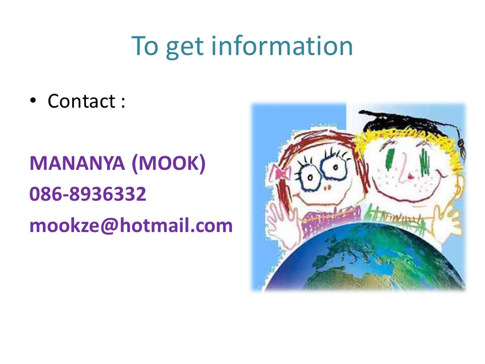 To get information • Contact : MANANYA (MOOK) 086-8936332 mookze@hotmail.com