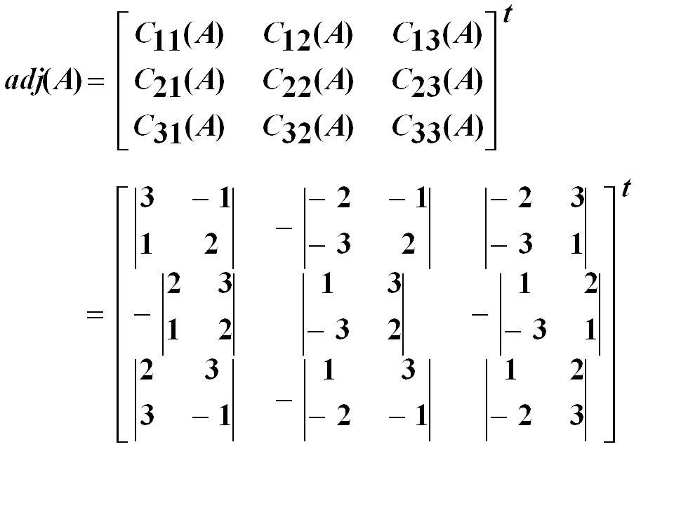 ตัวอย่าง จงหา det(A), adj(A), Aadj(A), adj(A)A วิธีทำ เมื่อกำหนด = (6+1) - 2(- 4 - 3) + 3(- 2 + 9) = 7 + 14 + 21 = 42