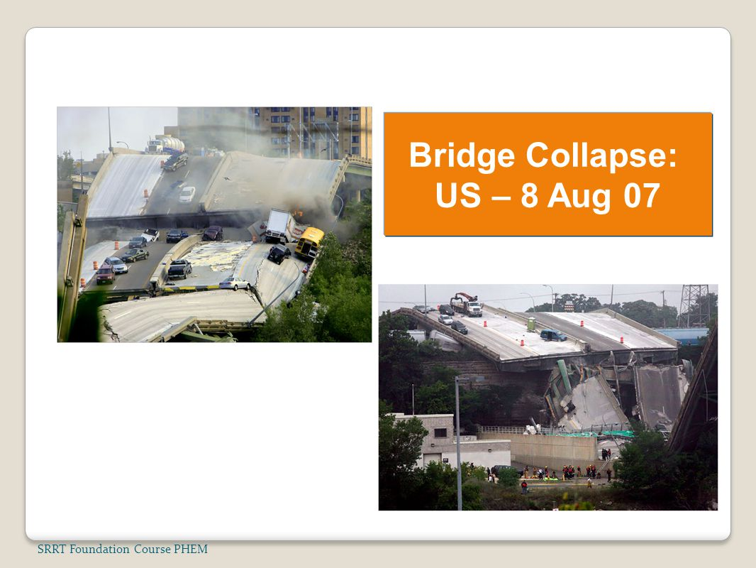 Bridge Collapse: US – 8 Aug 07 SRRT Foundation Course PHEM