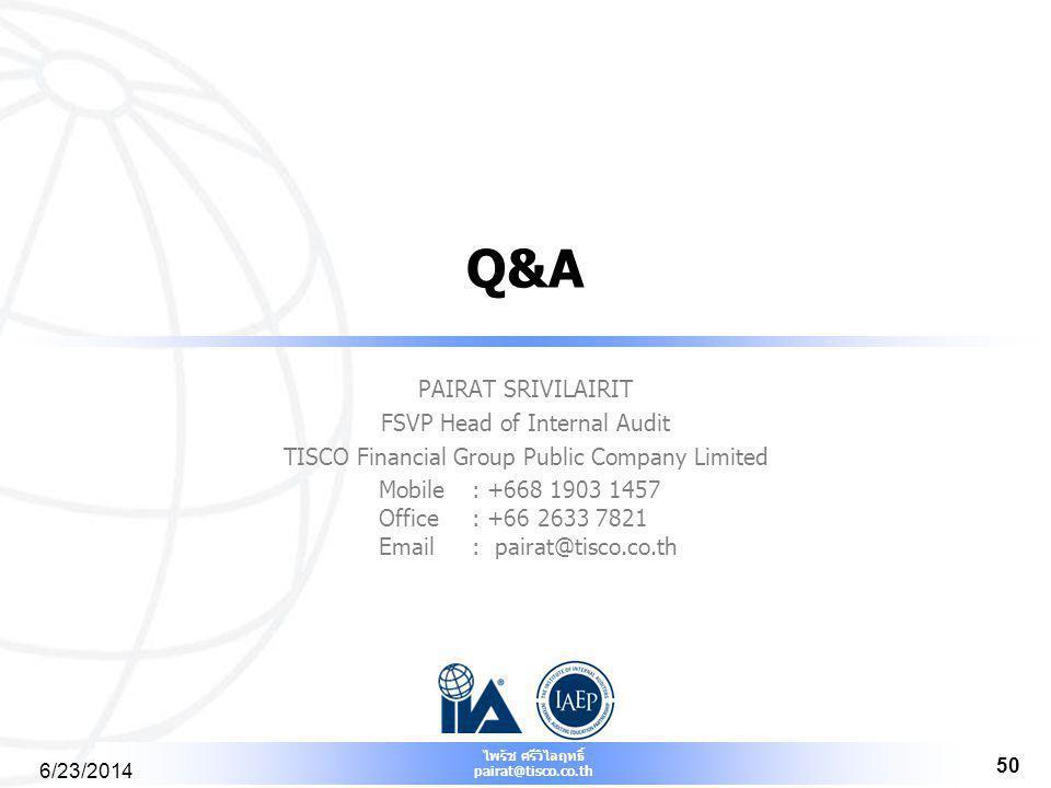 ไพรัช ศรีวิไลฤทธิ์ pairat@tisco.co.th 6/23/2014 50 Q&A PAIRAT SRIVILAIRIT FSVP Head of Internal Audit TISCO Financial Group Public Company Limited Mob