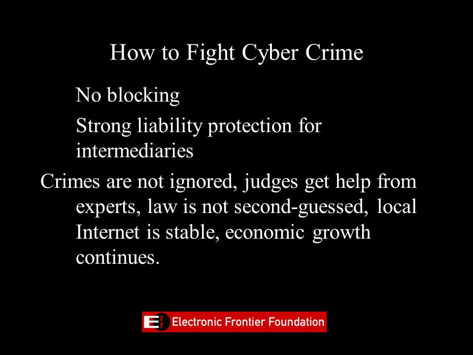 How to Fight Cyber Crime •No blocking •Strong liability protection for intermediaries Crimes are not ignored, judges get help from experts, law is not second-guessed, local Internet is stable, economic growth continues.