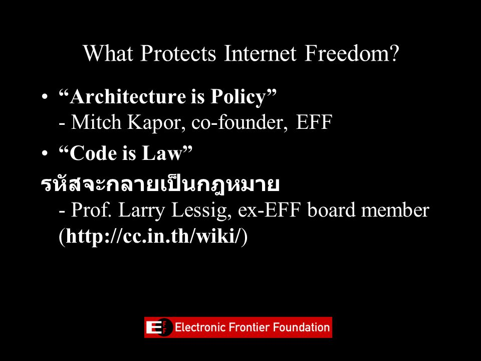 Design of the Internet • Interprets Censorship as Damage and Routes Around It - John Gilmore, EFF co- founder Protection of Free Speech คุ้มครองของฟรี สุนทรพจน์