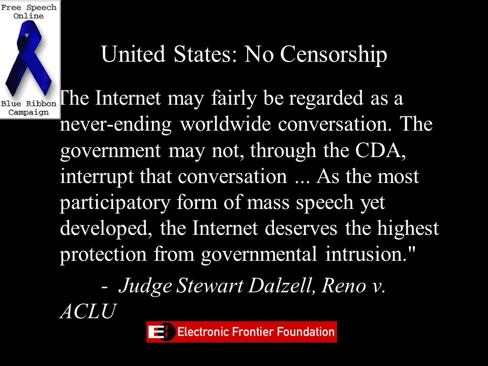 United States: No Censorship The Internet may fairly be regarded as a never-ending worldwide conversation.