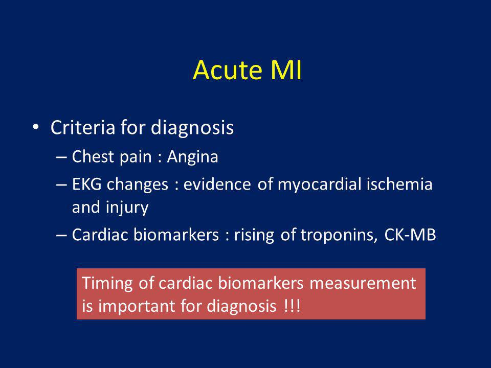 Acute MI • Criteria for diagnosis – Chest pain : Angina – EKG changes : evidence of myocardial ischemia and injury – Cardiac biomarkers : rising of tr